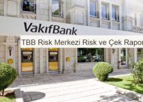 Vakıfbank İle Kara Liste Sorgulama TBB Risk Merkezi Risk ve Çek Raporu